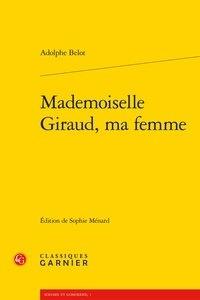 Adolphe Belot - Mademoiselle Giraud, ma femme.