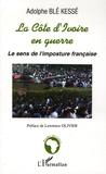 Adolphe Blé Kessé - La Côte d'Ivoire en guerre - Le sens de l'imposture française.
