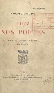 Adolphe Boschot - Chez nos poètes - Hugo - Guerres d'écoles - La beauté.