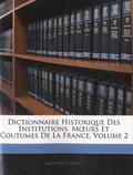 Adolphe Chéruel - Dictionnaire historique des institutions, moeurs et coutumes de la France - Volume 2.