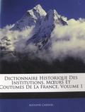 Adolphe Chéruel - Dictionnaire historique des institutions, moeurs et coutumes de la France - Volume 1.