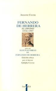 Adolphe Coster - Fernando de Herrera el divino (1534-1597) - Suivi de Algunas obras de Fernando de Herrera, edicion critica.