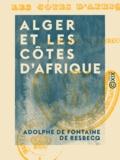 Adolphe de Fontaine de Resbecq - Alger et les côtes d'Afrique.
