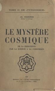 Adolphe Ferrière - Typocosmie (2) - Le mystère cosmique. De la prescience par la science à la conscience.