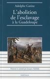 Adolphe Gatine - L'abolition de l'esclavage à la Guadeloupe.