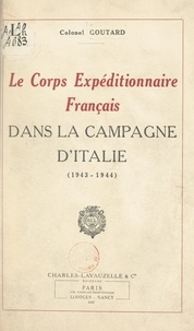 Adolphe Goutard et Joseph de Goislard de Monsabert - Le Corps expéditionnaire français dans la campagne d'Italie (1943-1944).