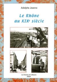 Adolphe Joanne - Le Rhône au XIXe siècle.