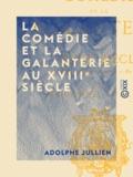 Adolphe Jullien - La Comédie et la galanterie au XVIIIe siècle - Au théâtre, dans le monde, en prison.