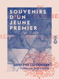 Adolphe Laferrière et Jules Claretie - Souvenirs d'un jeune premier.