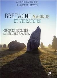 Adolphe Landspurg et Norbert L'hostis - Bretagne magique et vibratoire - Circuits insolites & mesures sacrées.