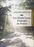 Adolphe Landspurg - Les Hauts lieux d'énergie en France.