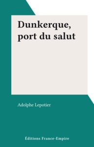 Adolphe Lepotier - Dunkerque, port du salut.