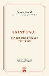 Adolphe Monod - Saint Paul - Transformer le monde pour Christ.