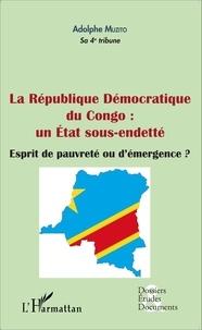Adolphe Muzito - La république démocratique du congo : un état sous-endetté - Esprit de pauvreté ou d'émergence ?.