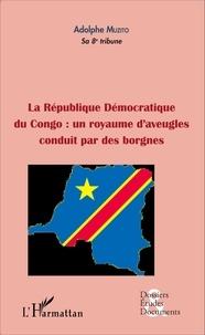 Adolphe Muzito - La république démocratique du Congo : un royaume d'aveugles conduit par des borgnes.