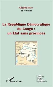Adolphe Muzito - La république démocratique du congo - Un état sans provinces.