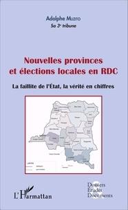 Adolphe Muzito - Nouvelles provinces et élections locales en RDC - La faillite de l'Etat, la vérité en chiffres.