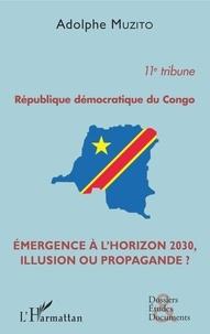 Adolphe Muzito - République démocratique du Congo 11e tribune - Emergence à l'horizon 2030, illusion ou propagande ?.