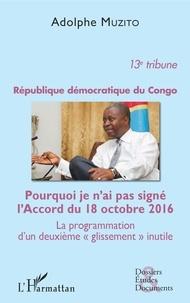 Adolphe Muzito - République démocratique du Congo 13e tribune - Pourquoi je n'ai pas signé l'Accord du 18 octobre 2016 - La programmation d'un deuxième  glissement  inutile.