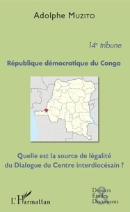 Adolphe Muzito - République démocratique du Congo 14e tribune - Quelle est la source de légalité du Dialogue du Centre interdiocésain ?.