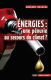 Adolphe Nicolas - Energies : une pénurie au secours du climat ?.