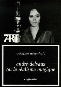 Adolphe Nysenholc - André Delvaux ou le réalisme magique.