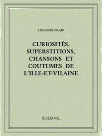 Adolphe Orain - Curiosités, superstitions, chansons et coutumes de l'Ille-et-Vilaine.