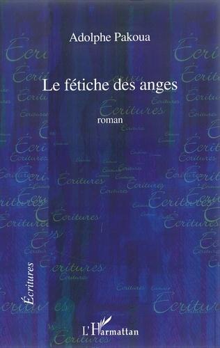 Adolphe Pakoua - Le fétiche des anges.
