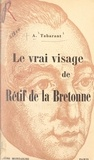 Adolphe Tabarant - Le vrai visage de Rétif de la Bretonne.