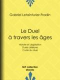 Adolphe Tavernier et Gabriel Letainturier-Fradin - Le Duel à travers les âges - Histoire et Législation - Duels célèbres - Code du duel.