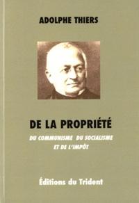 Adolphe Thiers - De la propriété - Du communisme, du socialisme et de l'impôt.