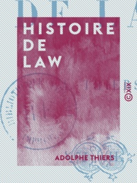 Adolphe Thiers - Histoire de Law.