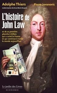 Adolphe Thiers - L'histoire de John Law - Et de sa première planche à billets qui a ruiné la France et qui continue à ruiner le monde aujourd'hui.