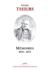 Adolphe Thiers - Mémoires 1870-1873 - Voyage diplomatique, Proposition d'un Armistice, Préliminaires de la Paix, Présidence de la République.