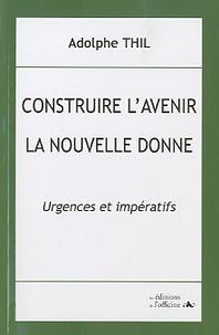 Adolphe Thil - Construire l'avenir : la nouvelle donne ! - Urgences et impératifs.