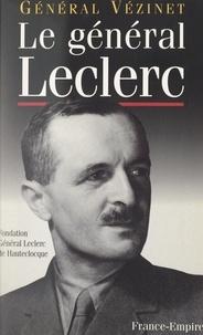 Adolphe Vézinet et François Jacob - Le général Leclerc.