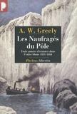 Adolphus Greely - Les Naufragés du Pôle - Trois années d'errance dans l'enfer blanc 1881-1884.