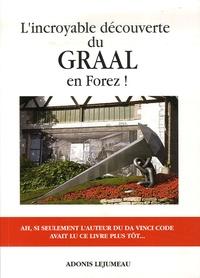 Adonis Lejumeau - L'Incroyable découverte du Graal en Forez !.