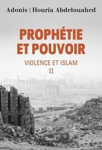 Adonis et Houria Abdelouahed - Violence et Islam - Tome 2, Prophétie et pouvoir.
