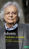 Adonis - Violence et islam - Entretiens avec Houria Abdelouahed.