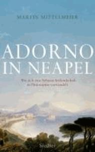 Adorno in Neapel - Wie sich eine Sehnsuchtslandschaft in Philosophie verwandelt.