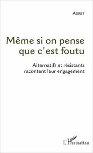 Adret - Même si on pense que c'est foutu - Alternatifs et résistants racontent leur engagement.