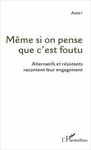 Deedr.fr Même si on pense que c'est foutu - Alternatifs et résistants racontent leur engagement Image