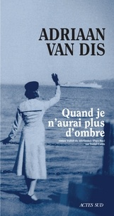 Adriaan Van Dis - Quand je n'aurai plus d'ombre.
