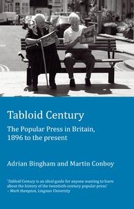 Adrian Bingham et Martin Conboy - Tabloid Century - The Popular Press in Britain, 1896 to the present.