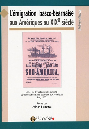 Adrian Blazquez - L'émigration basco-béarnaise aux Amériques au XIXe siècle - Regards interdisciplinaires.