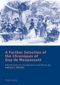 Adrian c. Ritchie - A Further Selection of the «Chroniques» of Guy de Maupassant - Edited with an Introduction and Notes by Adrian C. Ritchie.