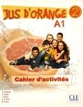 Adrian Cabrera et Adrien Payet - Jus d'orange 2 A1 - Cahier d'activités.