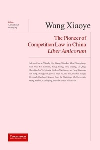 Adrian Emch et Wendy Ng - Wang Xiaoye Liber Amicorum - The Pioneer of Competion Law in China.