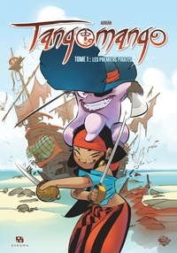 Adrian Fernandez Delgado - Tangomango Tome 1 : Les premiers pirates.